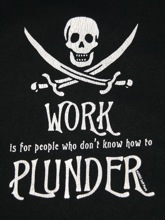 Work is for people who don't know how to plunder!